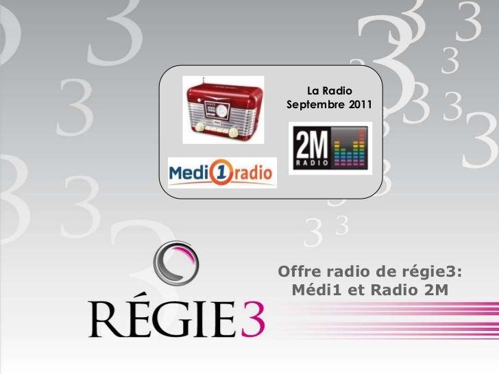 La Radio Septembre 2011Offre radio de régie3: Médi1 et Radio 2M