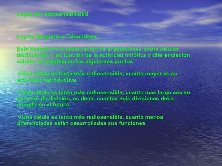 Leyes de radiosensibilidad  <ul><li>Ley de Bergonié y Tribondeau:  </li></ul><ul><li>Esta basada en la observación de irra...