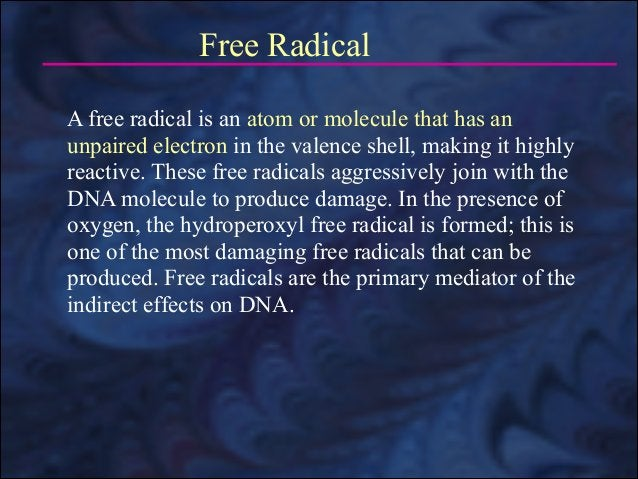 Free Radical A free radical is an atom or molecule that has an unpaired electron in the valence shell, making it highly re...
