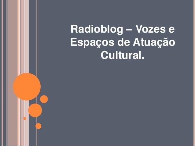 Radioblog – Vozes e Espaços de Atuação Cultural.