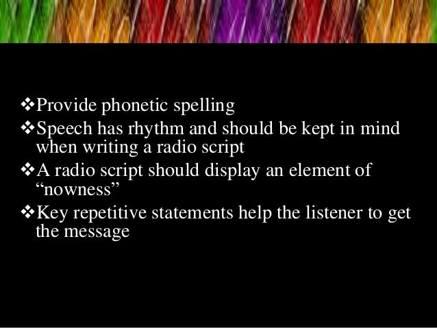 Provide phonetic spelling Speech has rhythm and should be kept in mind when writing a radio script A radio script shoul...