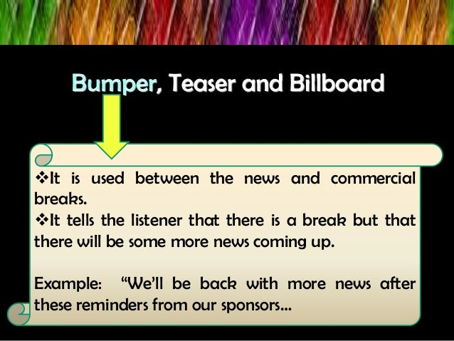 It is used between the news and commercial breaks. It tells the listener that there is a break but that there will be so...