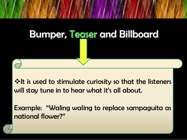 """It is used to stimulate curiosity so that the listeners will stay tune in to hear what it's all about. Example: """"Waling w..."""