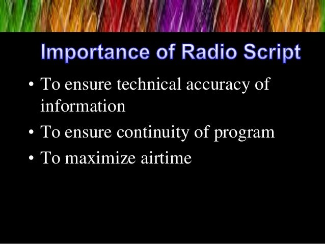 • To ensure technical accuracy of information • To ensure continuity of program • To maximize airtime
