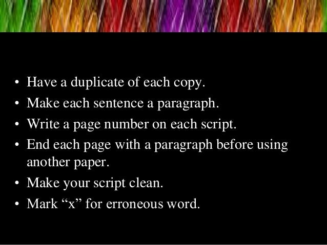 • Have a duplicate of each copy. • Make each sentence a paragraph. • Write a page number on each script. • End each page w...