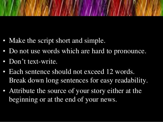 • Make the script short and simple. • Do not use words which are hard to pronounce. • Don't text-write. • Each sentence sh...