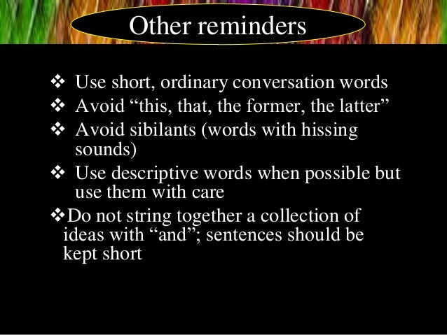 """ Use short, ordinary conversation words  Avoid """"this, that, the former, the latter""""  Avoid sibilants (words with hissin..."""