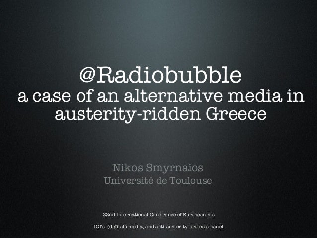 ! @Radiobubble ! a case of an alternative media in austerity-ridden Greece!  Nikos Smyrnaios Université de Toulouse  22nd ...