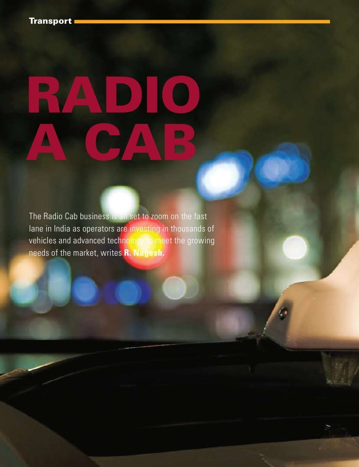Transport     Radio a Cab The Radio Cab business is all set to zoom on the fast lane in India as operators are investing i...