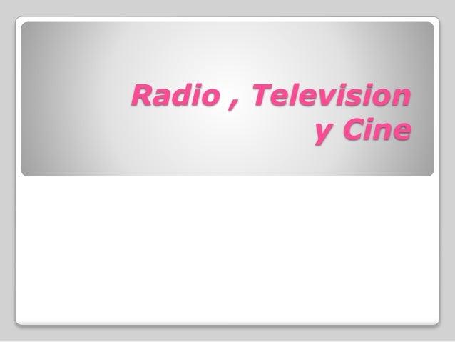 Radio , Television y Cine
