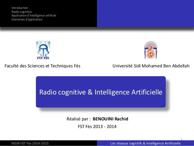Radio cognitive & Intelligence Artificielle Faculté des Sciences et Techniques Fès Université Sidi Mohamed Ben Abdellah Ré...