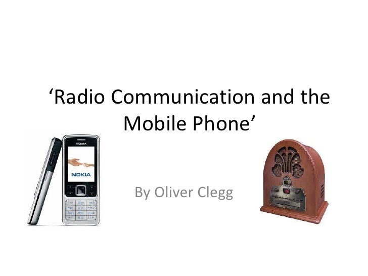 'Radio Communication and the Mobile Phone'<br />By Oliver Clegg<br />
