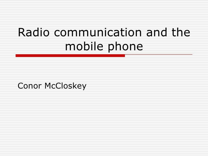 Radio communication and the mobile phone Conor McCloskey