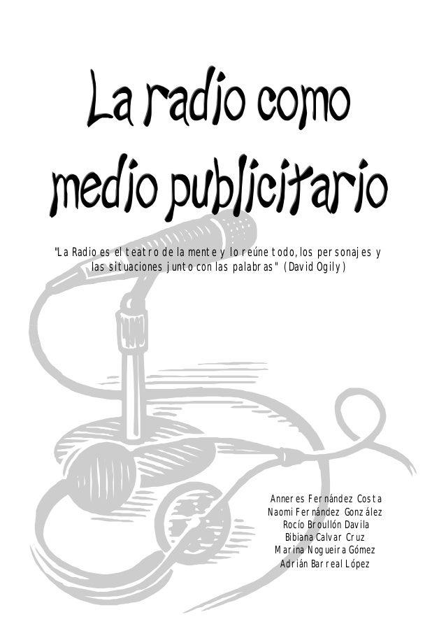 """""""La Radio es el teatro de la mente y lo reúne todo, los personajes y las situaciones junto con las palabras"""" (David Ogily)..."""