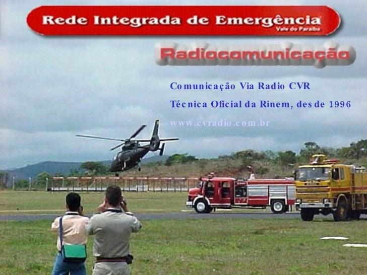 Comunicação Via Radio CVR Técnica Oficial da Rinem, desde 1996  www.cvradio.com.br