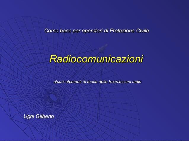 Corso base per operatori di Protezione Civile          Radiocomunicazioni            alcuni elementi di teoria delle trasm...
