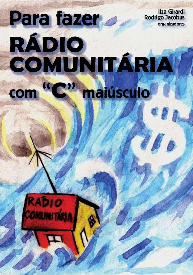 """Para fazer  Ilza Girardi  Rodrigo Jacobus  organizadores RÁDIO  COMUNITÁRIA  com """"C"""" maiúsculo"""