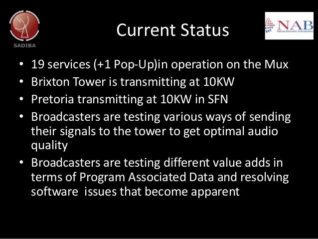 Current Status • 19 services (+1 Pop-Up)in operation on the Mux • Brixton Tower is transmitting at 10KW • Pretoria transmi...