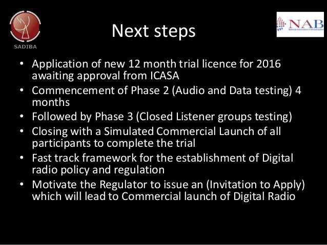 Next steps • Application of new 12 month trial licence for 2016 awaiting approval from ICASA • Commencement of Phase 2 (Au...