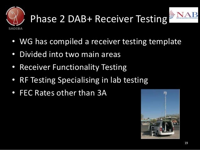 Phase 2 DAB+ Receiver Testing 19 • WG has compiled a receiver testing template • Divided into two main areas • Receiver Fu...