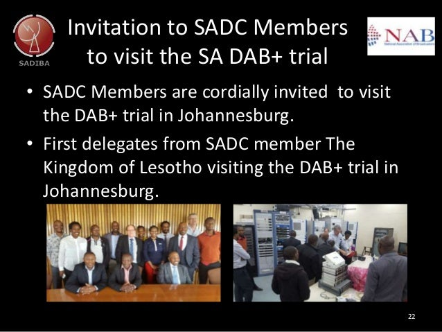 Invitation to SADC Members to visit the SA DAB+ trial 22 • SADC Members are cordially invited to visit the DAB+ trial in J...