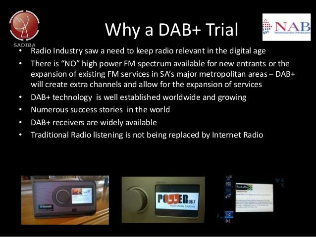 """Why a DAB+ Trial • Radio Industry saw a need to keep radio relevant in the digital age • There is """"NO"""" high power FM spect..."""
