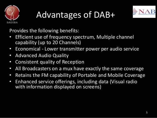 Advantages of DAB+ Provides the following benefits: • Efficient use of frequency spectrum, Multiple channel capability (up...