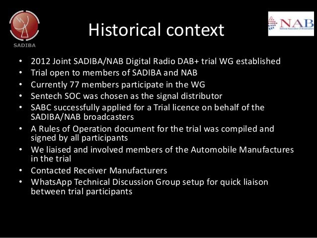 Historical context • 2012 Joint SADIBA/NAB Digital Radio DAB+ trial WG established • Trial open to members of SADIBA and N...