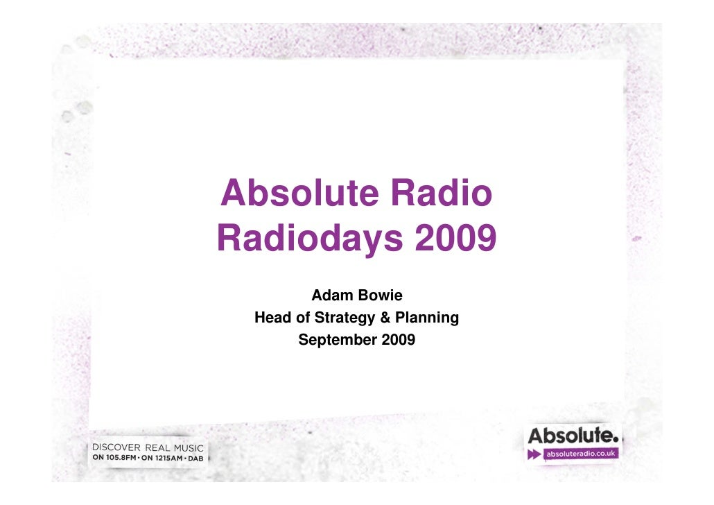 Absolute Radio Radiodays 2009        y         Adam Bowie  Head of Strategy & Planning       September 2009