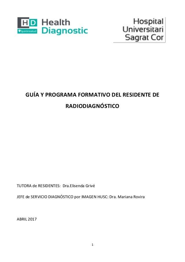 1 GUÍA Y PROGRAMA FORMATIVO DEL RESIDENTE DE RADIODIAGNÓSTICO TUTORA de RESIDENTES: Dra.Elisenda Grivé JEFE de SERVICIO DI...