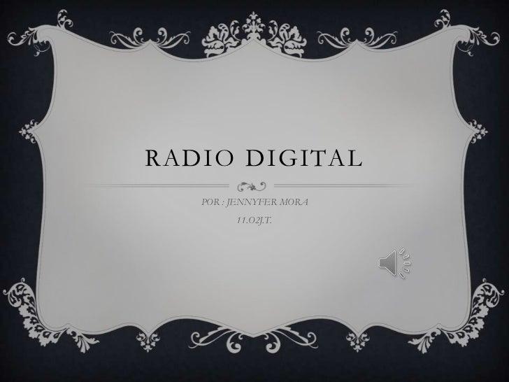RADIO DIGITAL   POR : JENNYFER MORA         11.O2J.T.