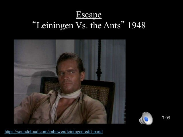 leiningen vs the ants If you've never read the short story leiningen versus the ants by carl  stephenson, it's a read i highly recommend it's an interesting story about.