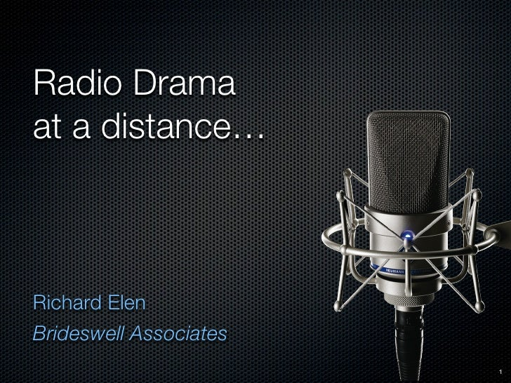 Radio Drama at a distance…    Richard Elen Brideswell Associates                         1