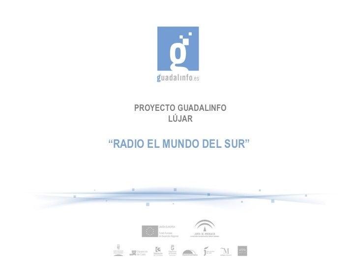 """PROYECTO GUADALINFO LÚJAR """" RADIO EL MUNDO DEL SUR"""""""