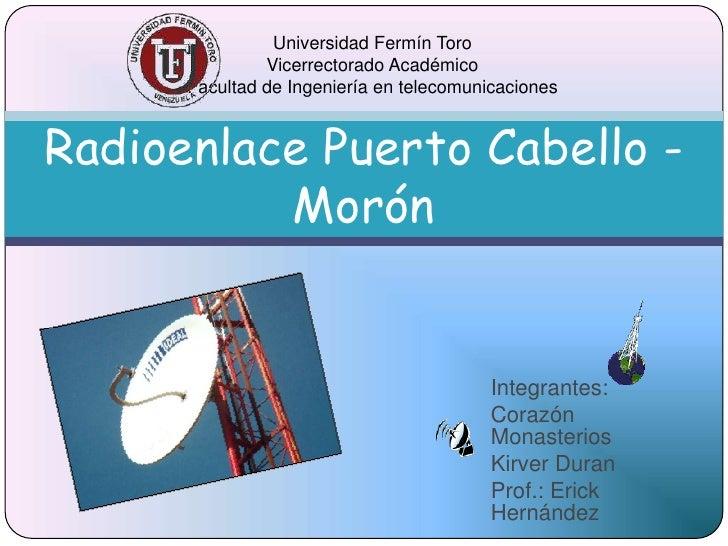 Universidad Fermín ToroVicerrectorado AcadémicoFacultad de Ingeniería en telecomunicaciones<br />Radioenlace Puerto Cabell...