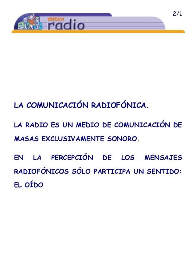 2/1 LA COMUNICACIÓN RADIOFÓNICA. LA RADIO ES UN MEDIO DE COMUNICACIÓN DE MASAS EXCLUSIVAMENTE SONORO. EN LA PERCEPCIÓN DE ...