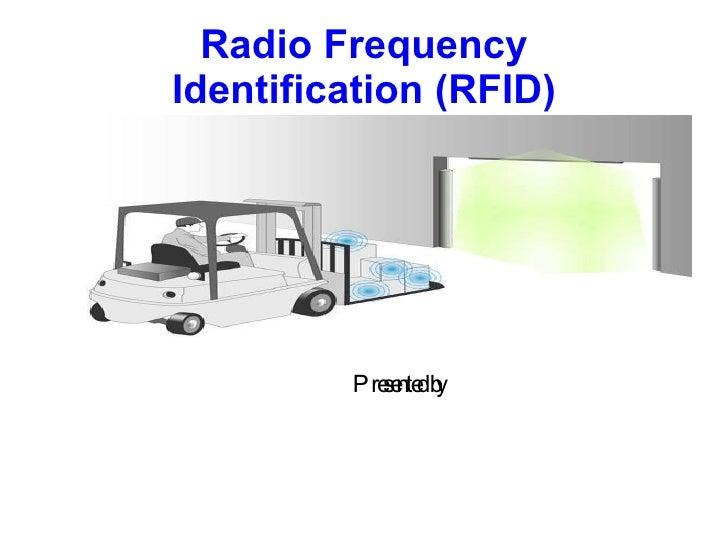 Radio Frequency  Identification (RFID) Presented by