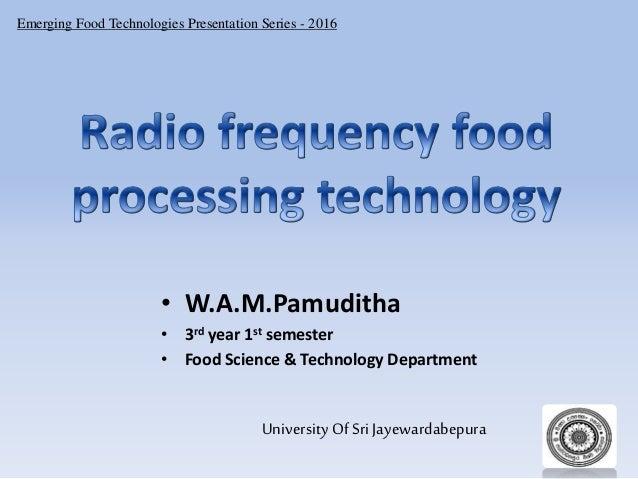 Emerging Food Technologies Presentation Series - 2016 University Of Sri Jayewardabepura • W.A.M.Pamuditha • 3rd year 1st s...