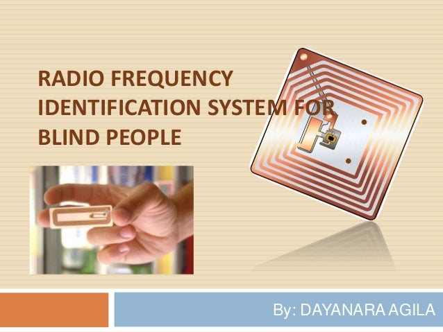 RADIO FREQUENCYIDENTIFICATION SYSTEM FORBLIND PEOPLE                   By: DAYANARA AGILA