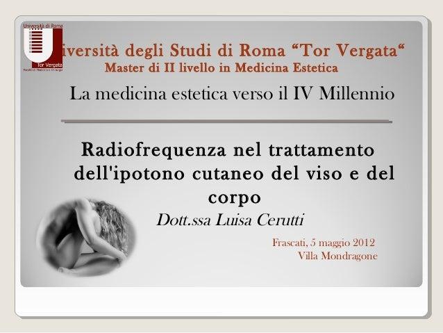 """Università degli Studi di Roma """"Tor Vergata""""        Master di II livello in Medicina Estetica   La medicina estetica verso..."""