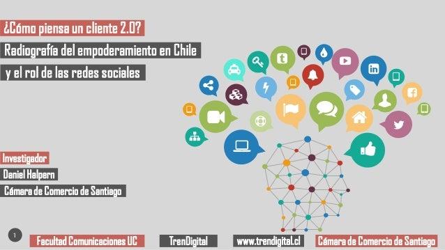 1 Radiografía del empoderamiento en Chile ¿Cómo piensa un cliente 2.0? Facultad Comunicaciones UC TrenDigital www.trendigi...
