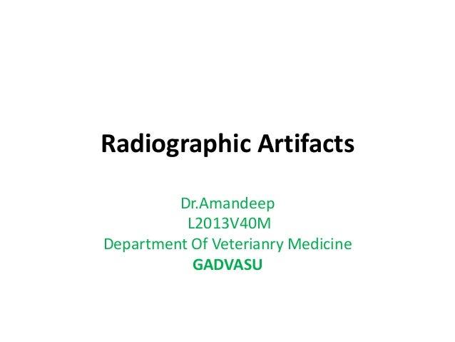 Radiographic Artifacts Dr.Amandeep L2013V40M Department Of Veterianry Medicine GADVASU