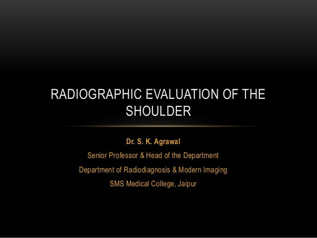 Dr. S. K. Agrawal Senior Professor & Head of the Department Department of Radiodiagnosis & Modern Imaging SMS Medical Coll...