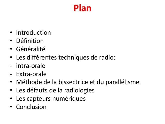 Plan • Introduction • Définition • Généralité • Les différentes techniques de radio: - intra-orale - Extra-orale • Méthode...