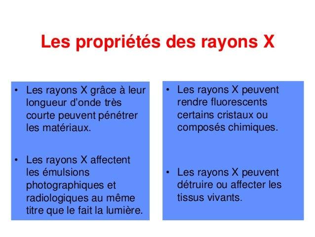 Les propriétés des rayons X • Les rayons X grâce à leur longueur d'onde très courte peuvent pénétrer les matériaux. • Les ...