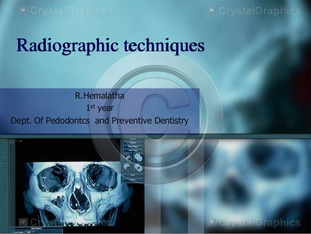 Radiographic techniques R.Hemalatha 1st year Dept. Of Pedodontcs and Preventive Dentistry