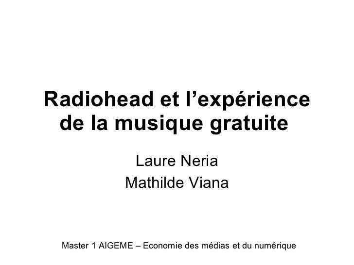 Radiohead et l'expérience de la musique gratuite   Laure Neria Mathilde Viana Master 1 AIGEME – Economie des médias et du ...