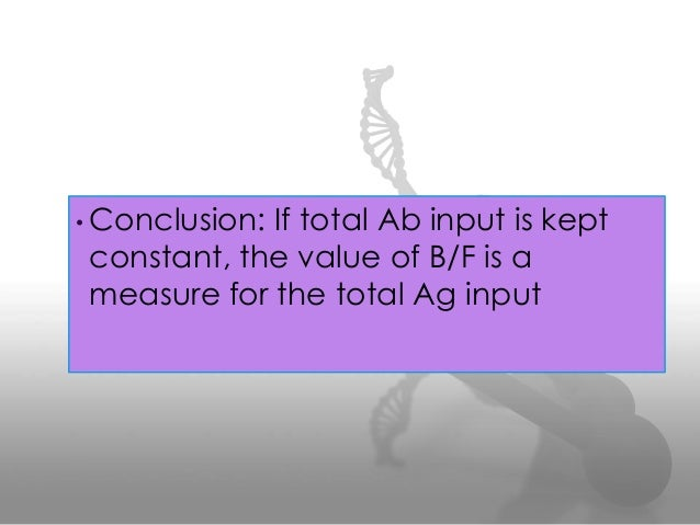• Conclusion: If total Ab input is kept constant, the value of B/F is a measure for the total Ag input