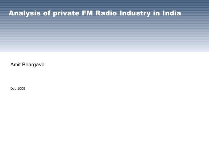 Analysis of private FM Radio Industry in India<br />Amit Bhargava<br />Dec 2009<br />