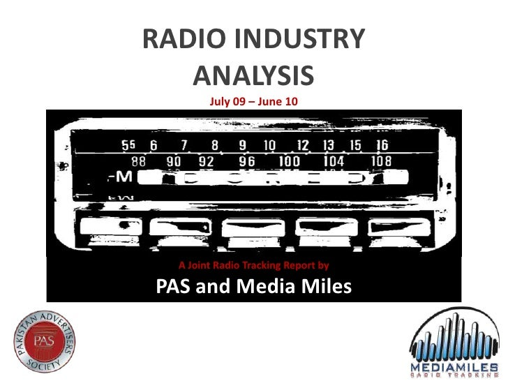 RADIO INDUSTRY<br />ANALYSIS<br />July 09 – June 10<br />A Joint Radio Tracking Report by<br />PAS and Media Miles<br />